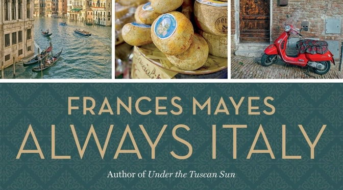 "Upcoming Travel Books: ""Always Italy"" By Frances Mayes (March 2020)"