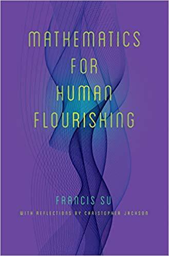 Francis Su Mathematics For Human Flourishing book January 2020
