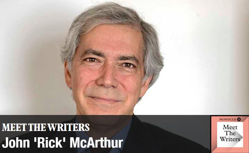 Meet The Writers John 'Rick' McArthur Monocle 24