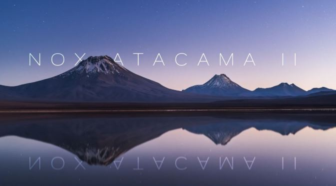 "New Travel Videos: ""Nox Atacama II"" In Chile, South America By Martin Heck"