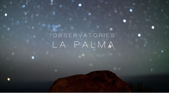 "Top New Timelapse Videos: ""Observatories – La Palma"" In The Canary Islands"