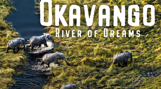 "Travel: ""Okavango – River Of Dreams"" Directed By Beverly And Dereck Joubert (Video Profile)"