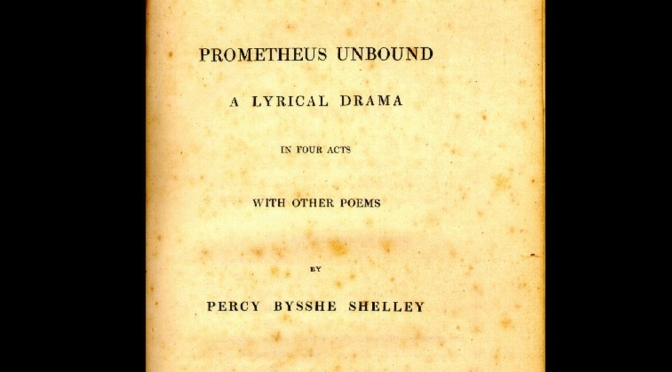 "Literature: ""Prometheus Unbound"" By Percy Bysshe Shelley First Published 200 Years Ago In 1820"