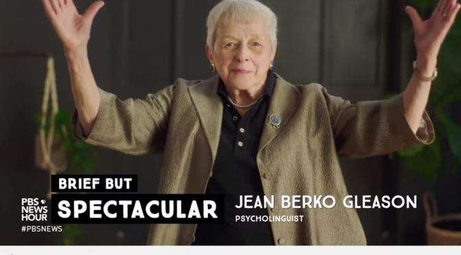 Video Interview: 89-Year Old Psycholinguist Jean Berko Gleason Discusses Culture & Language (PBS)