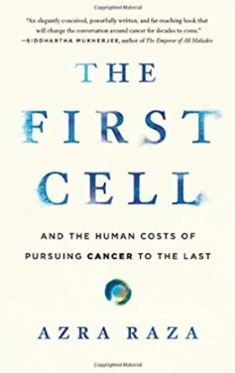 The First Cell and the Human Costs of Pursuing Cancer to the last Azra Raza book