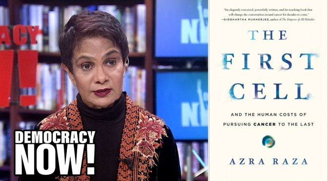 "Interviews: Author Of ""The First Cell"" Azra Raza On Why Today's Cancer Research Is Failing (Video)"