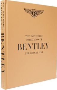 The Impossible Collection of Bentley The 100 At 100 Assouline