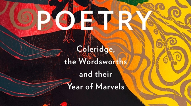 "New Books: ""The Making Of Poetry – Coleridge, The Wordsworths And Their Year Of Marvels"""