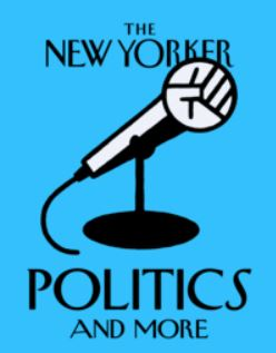 The New Yorker Politics and More Podcasts