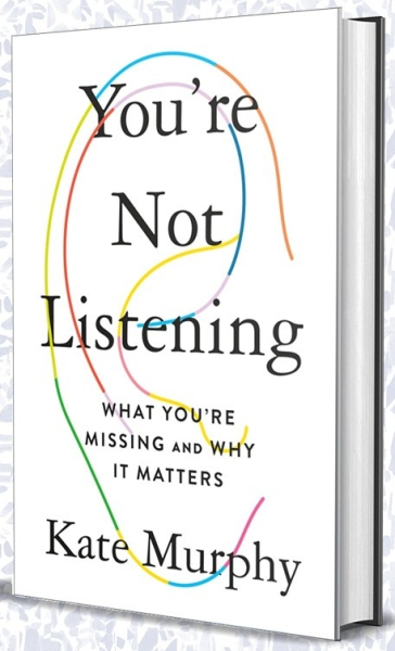 You're Not Listening What You're Missing and Why It Matters Kate Murphy Celadon Books January 2020
