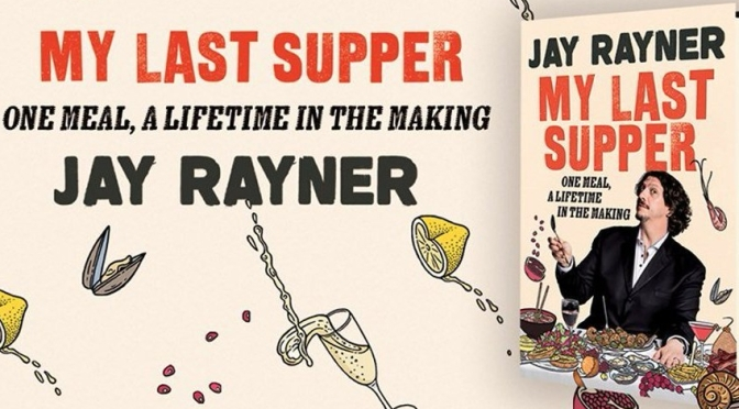 "Top Upcoming Books: ""My Last Supper – One Meal, A Lifetime In The Making"" By Jay Rayner (Mar 2020)"