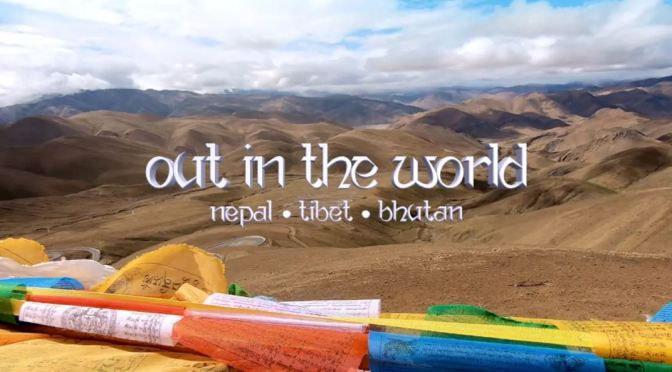 "New Travel Videos: ""Out in the World – Nepal-Tibet-Bhutan"" (Carsan Choong)"