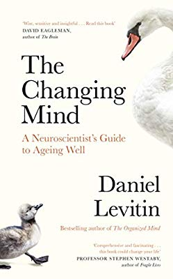 The Changing Mind A Neuroscientist's Guide To Ageing Well Daniel Levitin Feb 2020