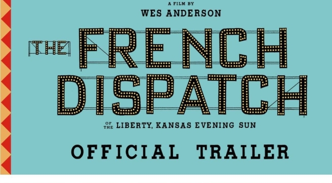 "Top Upcoming Movies: ""The French Dispatch"" Directed By Wes Anderson (Jul 2020)"