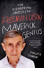 The Pioneering Odyssey of Freeman Dyson Maverick Genius Book