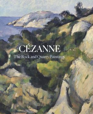 Cézanne The Rock and Quarry Paintings book edited by John Elderfield April 2020