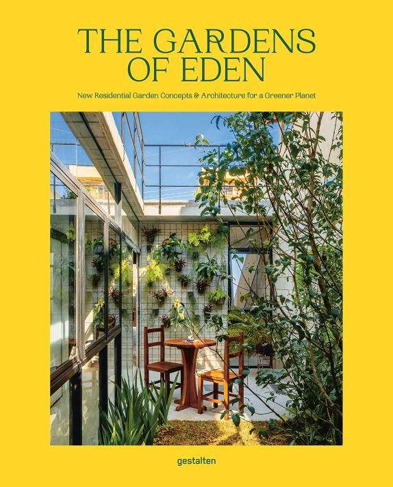 THE GARDENS OF EDEN New Residential Garden Concepts & Architecture for a Greener Planet Gestalten book