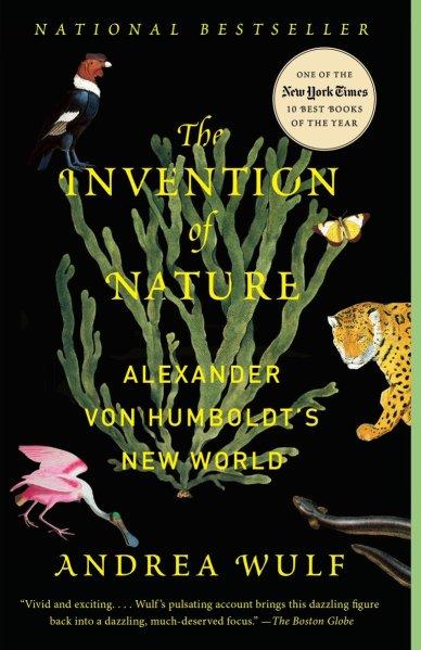 The Invention of Nature Alexander von Humborldt's New World Andrea Wulf