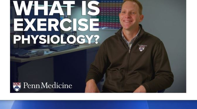 "Health & Fitness: ""What Is Exercise Physiology?"" (Penn Medicine Video)"