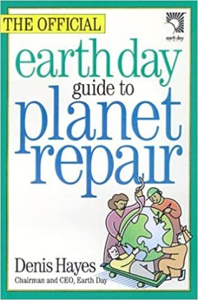 Earth Day Guide to Planet Repair Denis Hayes
