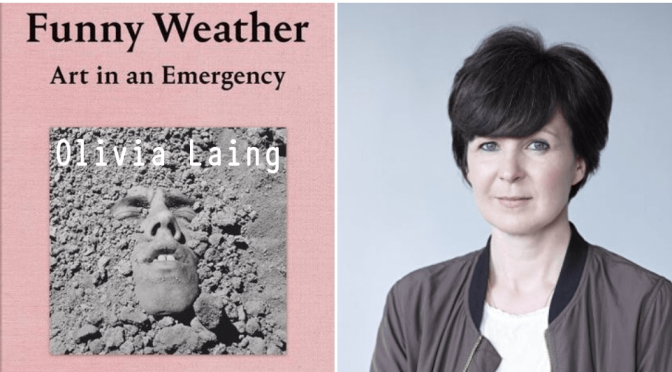 """Interviews: Author Olivia Laing On Her New Book """"Funny Weather – Art In An Emergency"""" (Podcast)"""