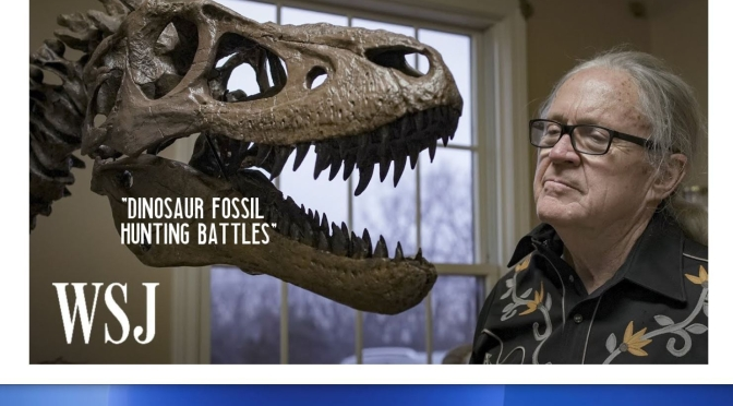 "Paleontology: ""The Battle Over Dinosaur Fossil Hunting"" (WSJ Video)"