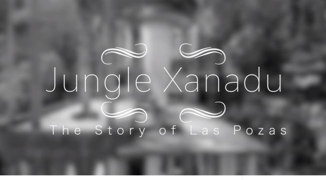 "Travel & Surrealism: ""Jungle Xanadu – The Story Of Las Pozas"" (2020)"