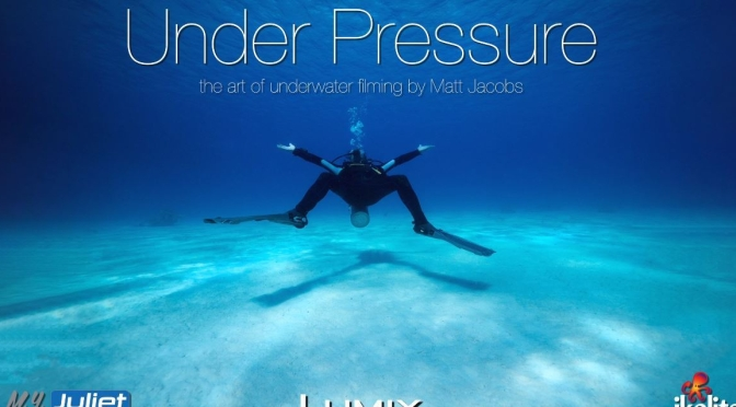 "New Photography Videos: ""Under Pressure – The Art Of Underwater Filming"" By Matt Jacobs (2020)"