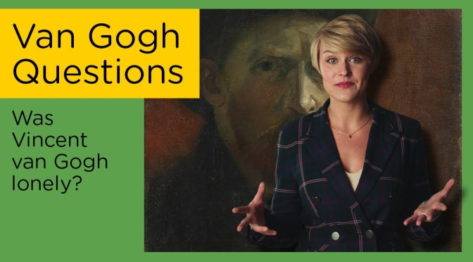 """Art History: """"Was Vincent Van Gogh Lonely?"""" (Video)"""