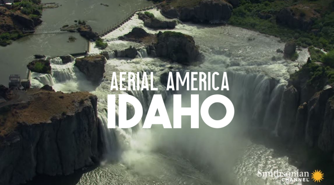 "TOP TRAVEL VIDEOS: ""AERIAL AMERICA – IDAHO"" (SMITHSONIAN CHANNEL)"