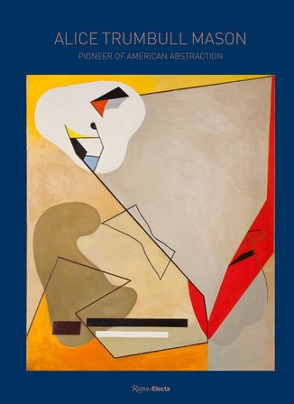 Alice Trumbull Mason Pioneer of American Abstraction - Rizzoli May 2020