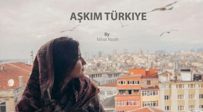 "New Travel Videos: ""AŞKIM TÜRKIYE"" In Istanbul And Cappadocia By Nihal Nooh"