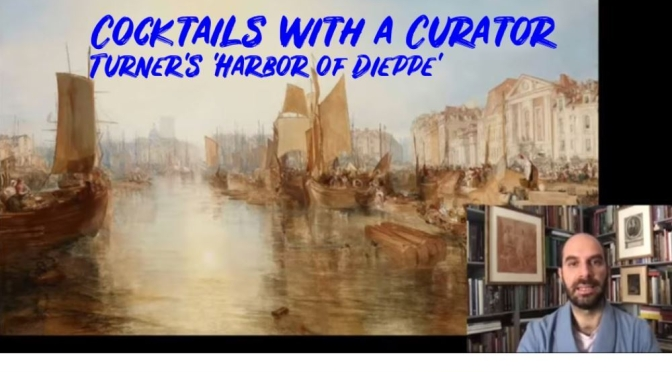 "Art History: ""Cocktails With A Curator – Turner's 'Harbor Of Dieppe'"" (Frick)"