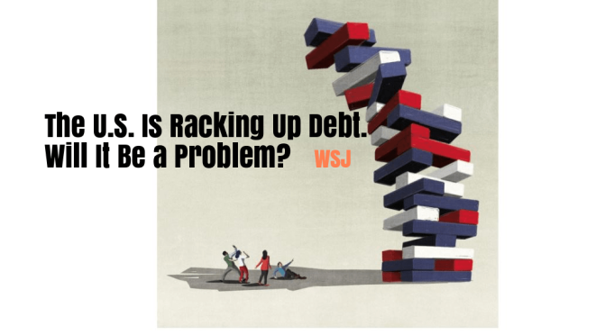 "Economy: ""The U.S. Is Racking Up Debt. Will It Be a Problem?"" (WSJ Podcast)"