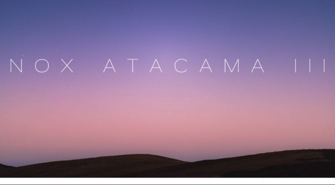 "Top New Timelapse Videos: ""NOX ATACAMA III"" In Chile By Martin Heck (2020)"