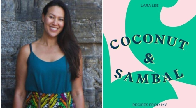 "Interviews: Indonesian Cookbook ""Coconut & Sambal"" Author Lara Lee"
