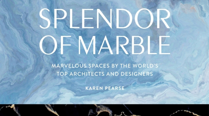 "Interior Design Books: ""Splendor Of Marble – Marvelous Spaces"" By Karen Pearse (Rizolli)"