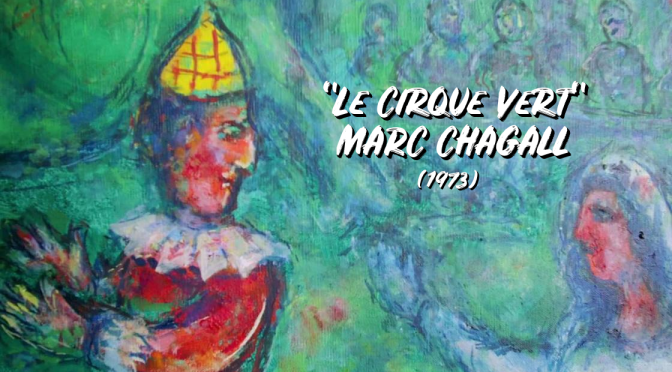 "Art: Russian-French Painter Marc Chagall's ""Circus Of Color"" (Video)"