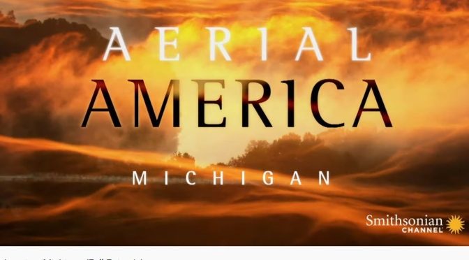 "TOP TRAVEL VIDEOS: ""AERIAL AMERICA – MICHIGAN"" (SMITHSONIAN CHANNEL)"