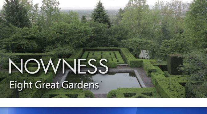 "New Landscape Videos: ""Eight Great Gardens Of The World"" (Nowness)"