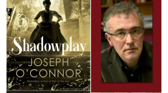 "Best New Fiction Books: ""Shadowplay"" By Joseph O'Connor – ""Ingenious"""
