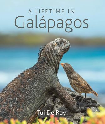 A Lifetime In Galapagos - Tui De Roy - Princeton Press - July 20 2020