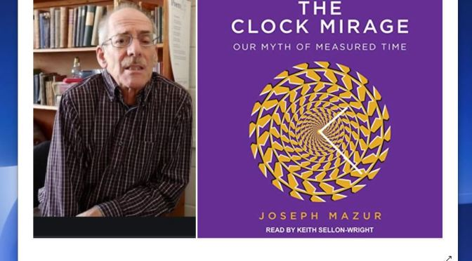"Books: ""The Clock Mirage – Our Myth Of Measured Time"" By Joseph Mazur"