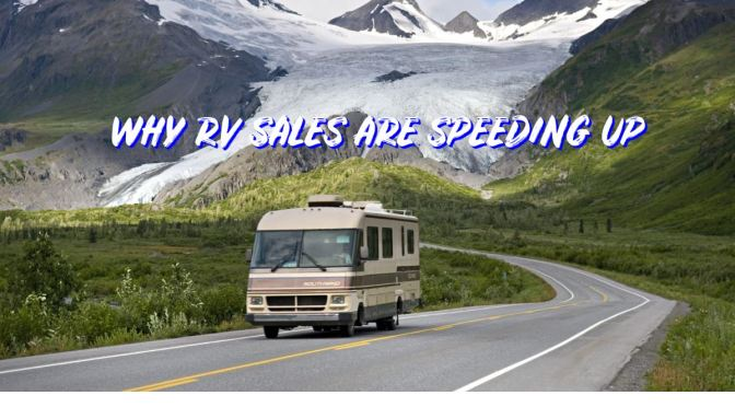 "Travel & Recreation: ""Why RV Sales Are Speeding Up"""