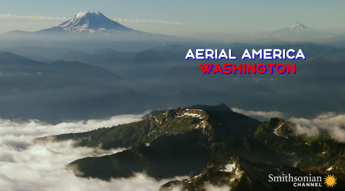 "TOP TRAVEL VIDEOS: ""AERIAL AMERICA – WASHINGTON"" (SMITHSONIAN CHANNEL)"