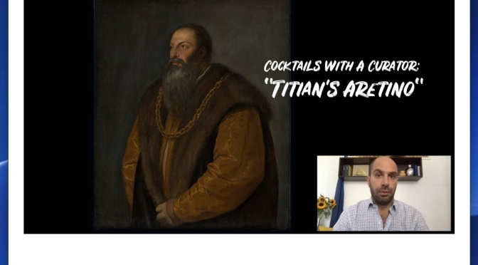 "COCKTAILS WITH A CURATOR: ""TITIAN'S ARETINO"" (VIDEO)"