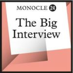 Monocle 24 - The Big Interview Podcast