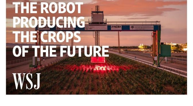 "FOOD & AGRICULTURE: ""The Robot Producing Crops Of The Future"" (WSJ Video)"