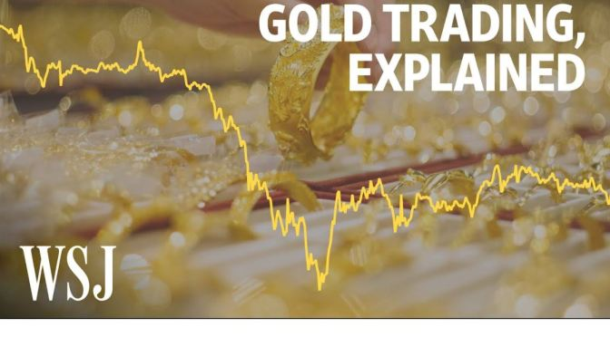 "Investing: ""The Volatility In The Gold Market Explained"" (WSJ Video)"