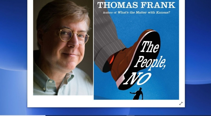 "Top Podcast Interviews: Thomas Frank, Author Of ""The People, No: A Brief History Of Anti-Populism"""